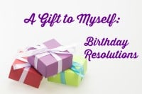 A Gift to Myself: Birthday Resolutions