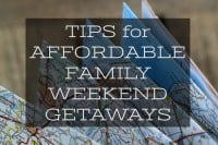 Tips for Affordable Family Weekend Getaways